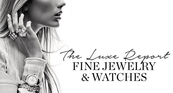 The Luxe Report: Fine Jewelry & Watches