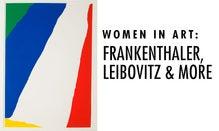 Women In Art: Frankenthaler, Leibovitz & More