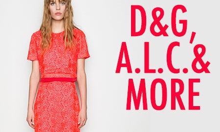 D&G, A.L.C & More